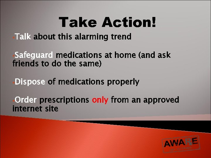 §Talk Take Action! about this alarming trend §Safeguard medications at home (and ask friends