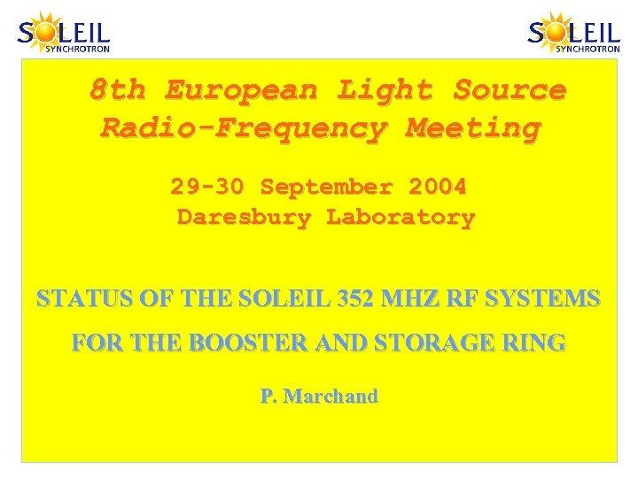 8 th European Light Source Radio-Frequency Meeting 29 -30 September 2004 Daresbury Laboratory STATUS