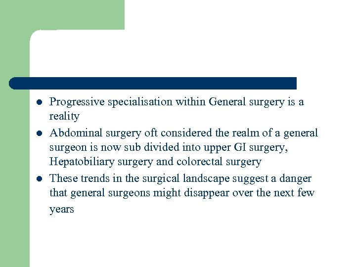 l l l Progressive specialisation within General surgery is a reality Abdominal surgery oft