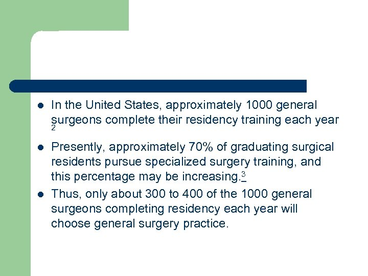 l In the United States, approximately 1000 general surgeons complete their residency training each