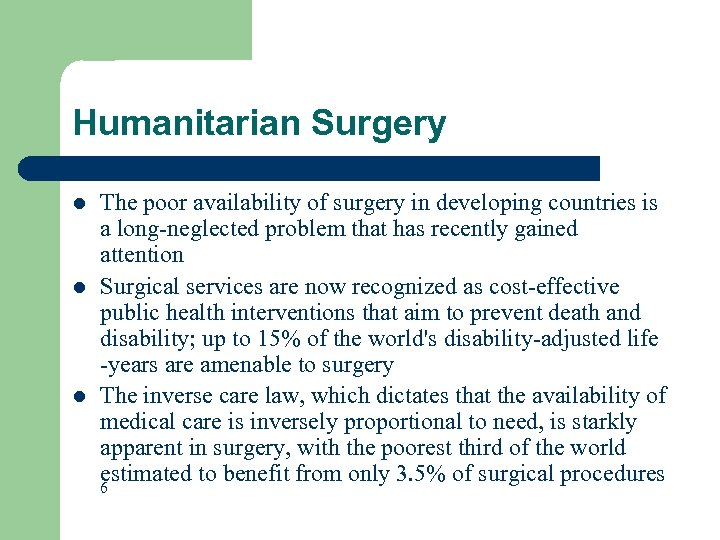 Humanitarian Surgery l l l The poor availability of surgery in developing countries is