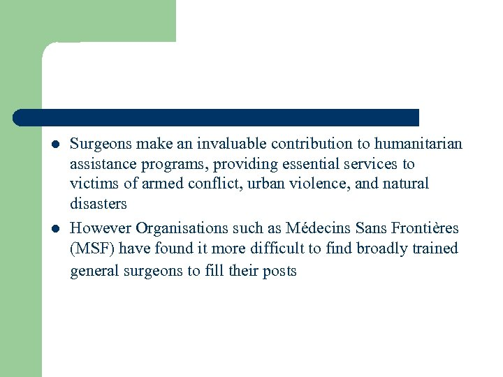 l l Surgeons make an invaluable contribution to humanitarian assistance programs, providing essential services
