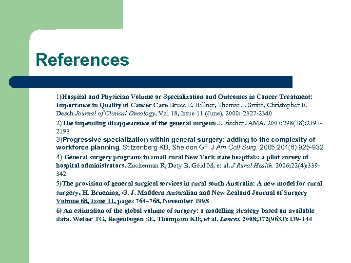 References 1)Hospital and Physician Volume or Specialization and Outcomes in Cancer Treatment: Importance in