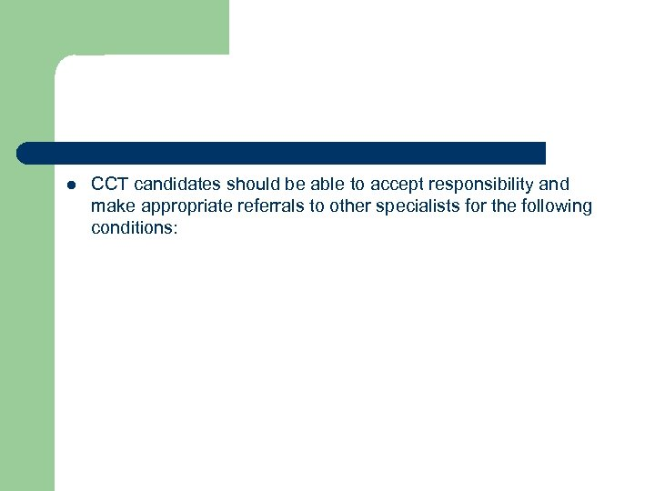 l CCT candidates should be able to accept responsibility and make appropriate referrals to
