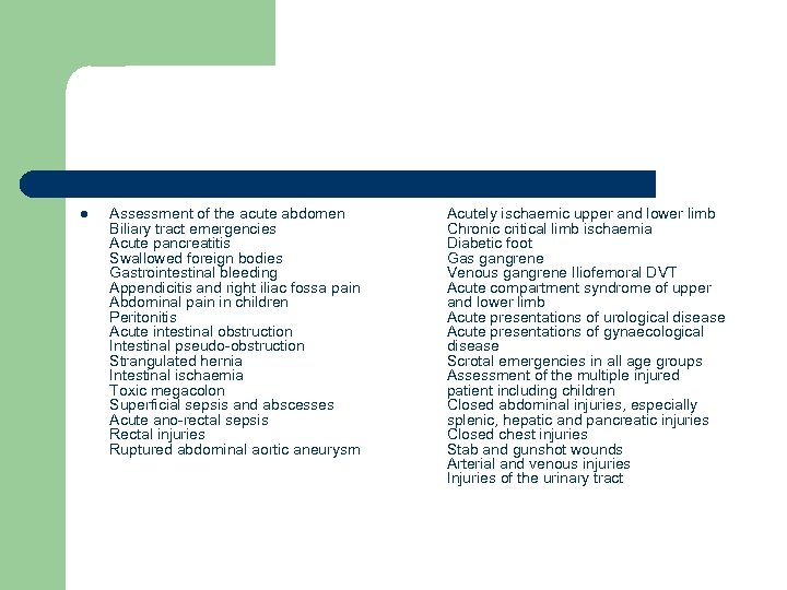 l Assessment of the acute abdomen Biliary tract emergencies Acute pancreatitis Swallowed foreign bodies