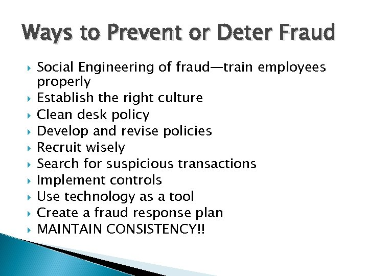 Ways to Prevent or Deter Fraud Social Engineering of fraud—train employees properly Establish the