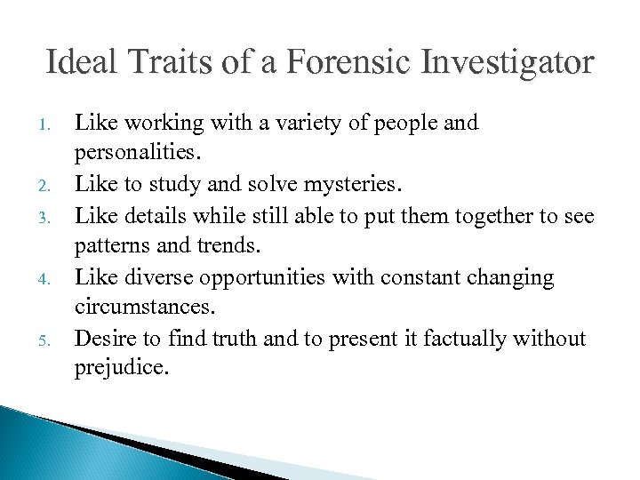 Ideal Traits of a Forensic Investigator 1. 2. 3. 4. 5. Like working with