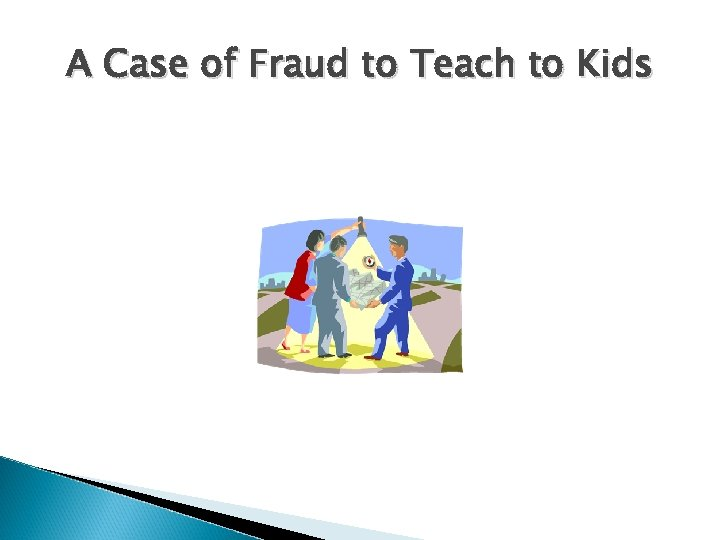 A Case of Fraud to Teach to Kids