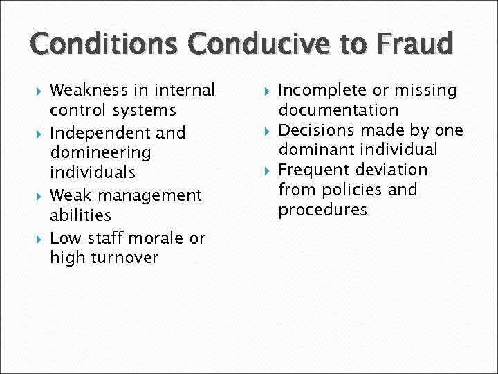 Conditions Conducive to Fraud Weakness in internal control systems Independent and domineering individuals Weak