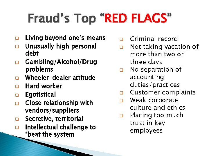 """Fraud's Top """"RED FLAGS"""" q q q q q Living beyond one's means Unusually"""