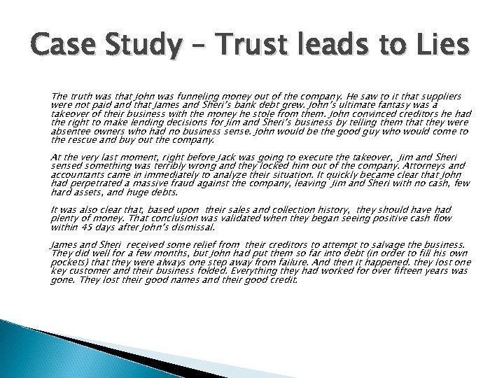 Case Study – Trust leads to Lies The truth was that John was funneling