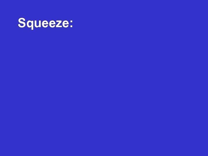 Squeeze: