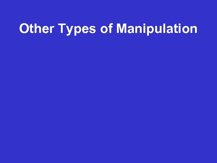 Other Types of Manipulation