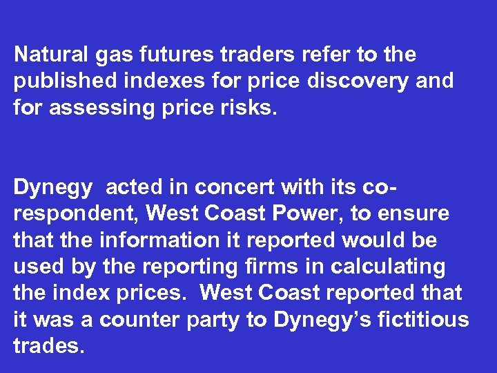 Natural gas futures traders refer to the published indexes for price discovery and for