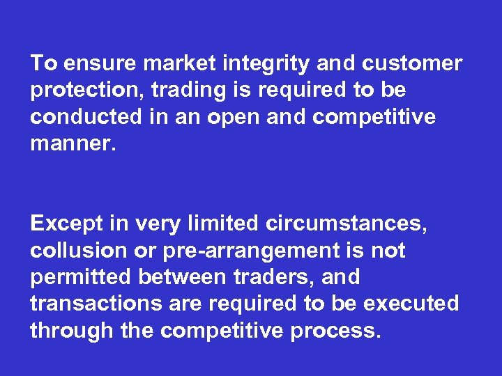To ensure market integrity and customer protection, trading is required to be conducted in