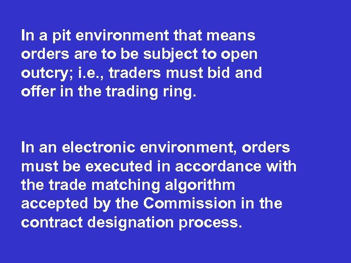 In a pit environment that means orders are to be subject to open outcry;