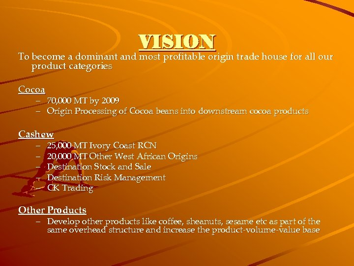VISION To become a dominant and most profitable origin trade house for all our