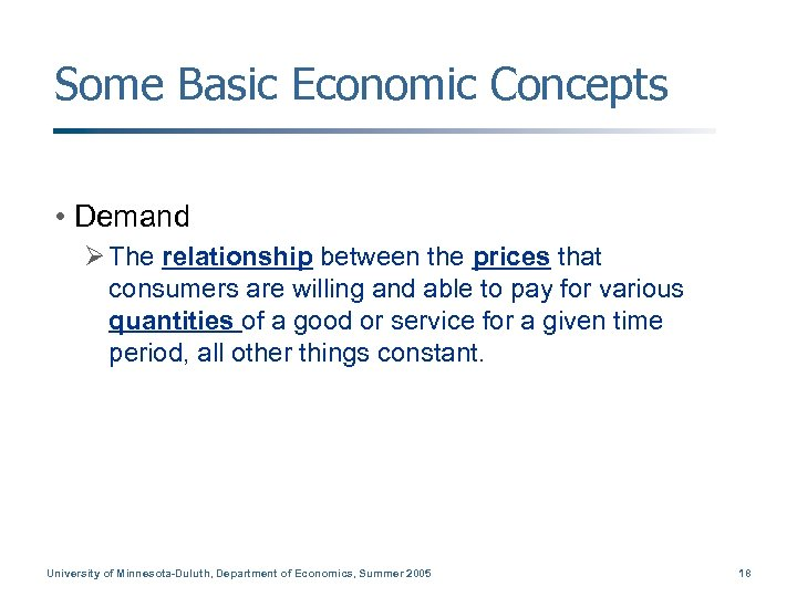 Some Basic Economic Concepts • Demand Ø The relationship between the prices that consumers