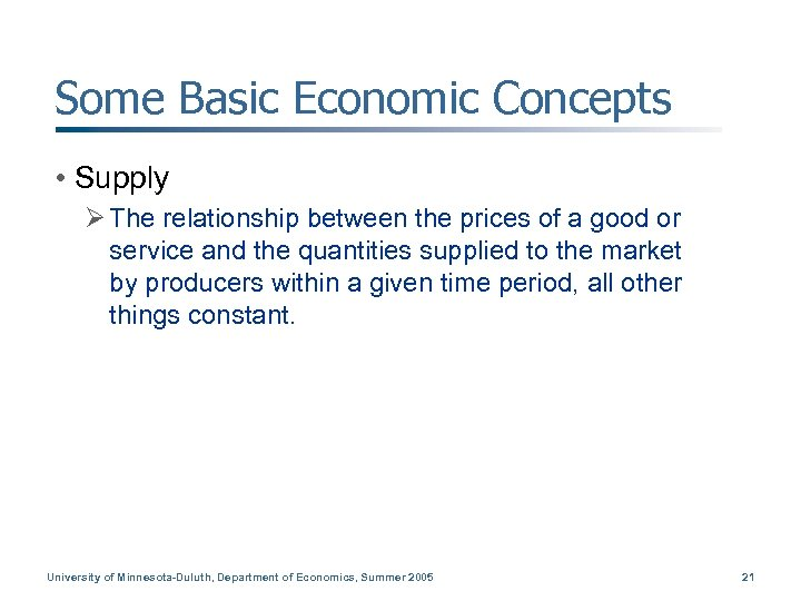 Some Basic Economic Concepts • Supply Ø The relationship between the prices of a