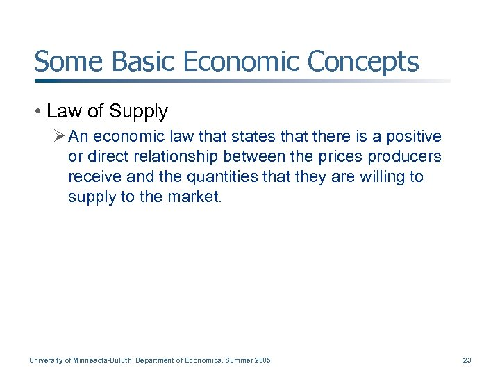 Some Basic Economic Concepts • Law of Supply Ø An economic law that states