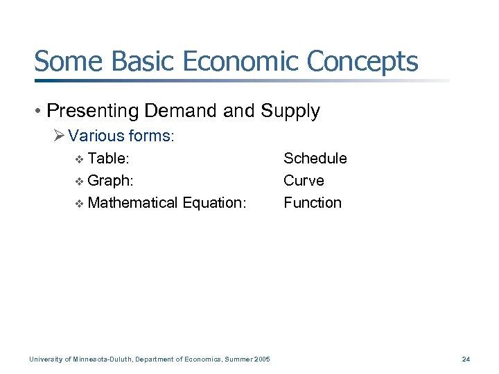 Some Basic Economic Concepts • Presenting Demand Supply Ø Various forms: v Table: v