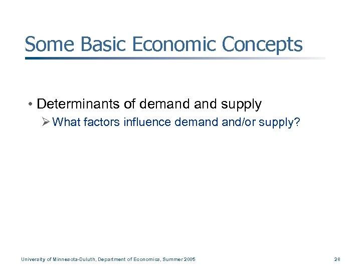 Some Basic Economic Concepts • Determinants of demand supply Ø What factors influence demand