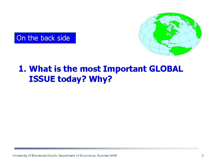 On the back side 1. What is the most Important GLOBAL ISSUE today? Why?