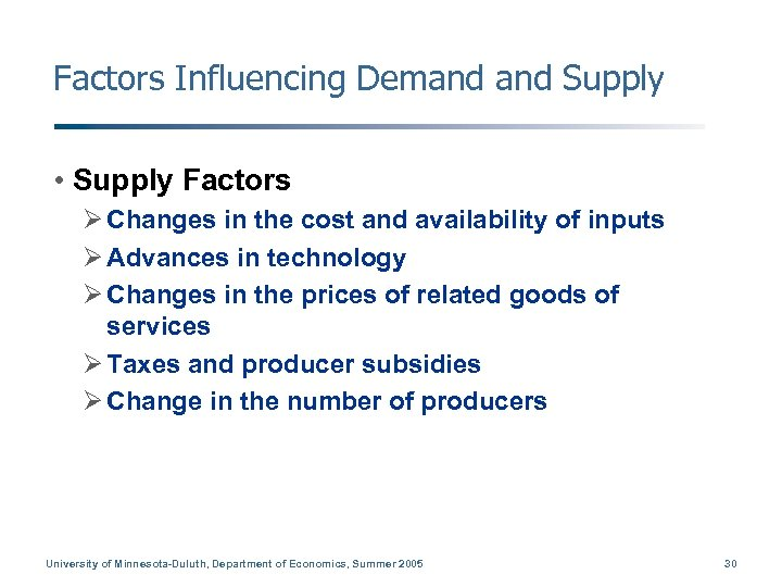 Factors Influencing Demand Supply • Supply Factors Ø Changes in the cost and availability