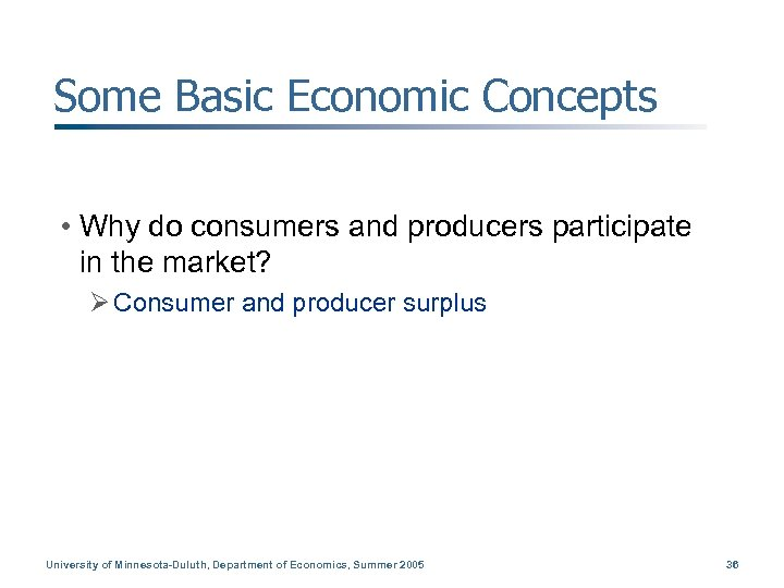 Some Basic Economic Concepts • Why do consumers and producers participate in the market?
