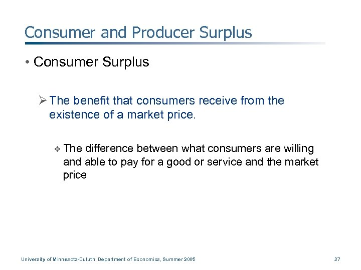 Consumer and Producer Surplus • Consumer Surplus Ø The benefit that consumers receive from