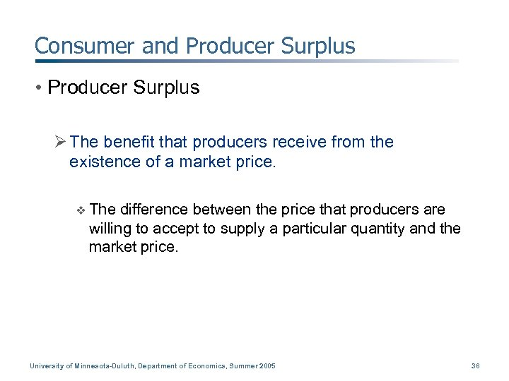Consumer and Producer Surplus • Producer Surplus Ø The benefit that producers receive from
