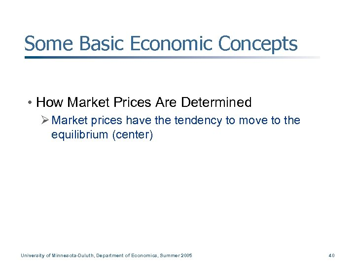 Some Basic Economic Concepts • How Market Prices Are Determined Ø Market prices have