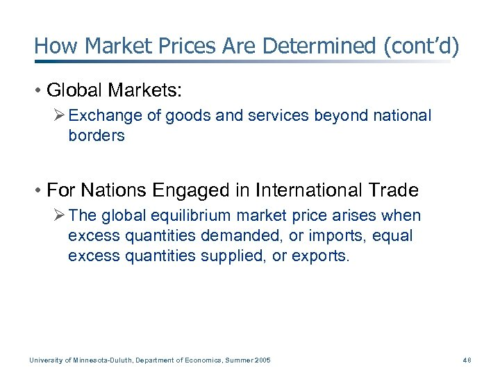 How Market Prices Are Determined (cont'd) • Global Markets: Ø Exchange of goods and