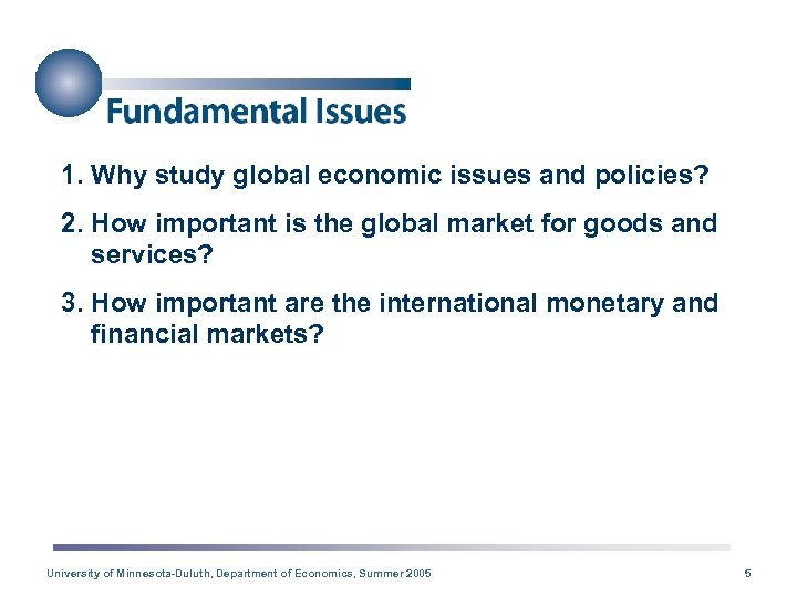 1. Why study global economic issues and policies? 2. How important is the global