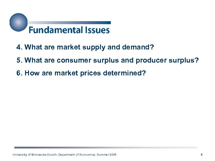 4. What are market supply and demand? 5. What are consumer surplus and producer