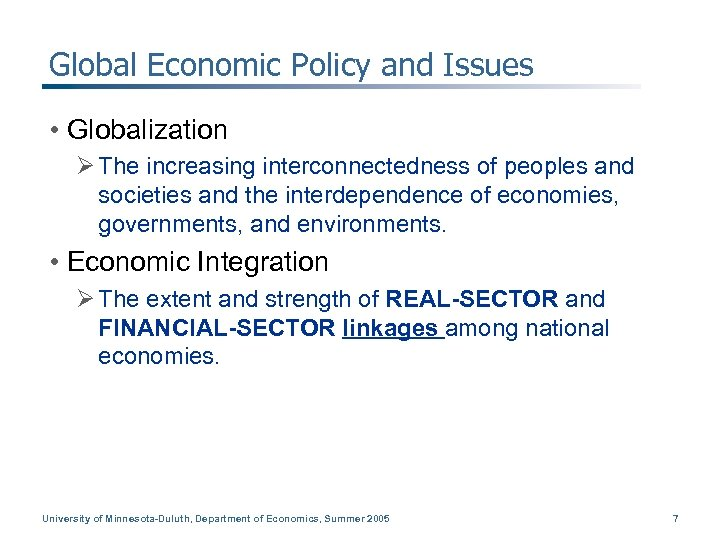 Global Economic Policy and Issues • Globalization Ø The increasing interconnectedness of peoples and