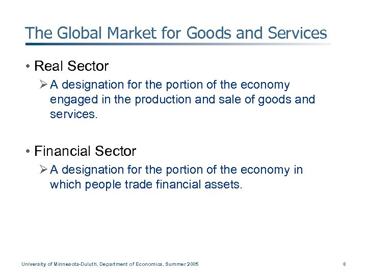 The Global Market for Goods and Services • Real Sector Ø A designation for
