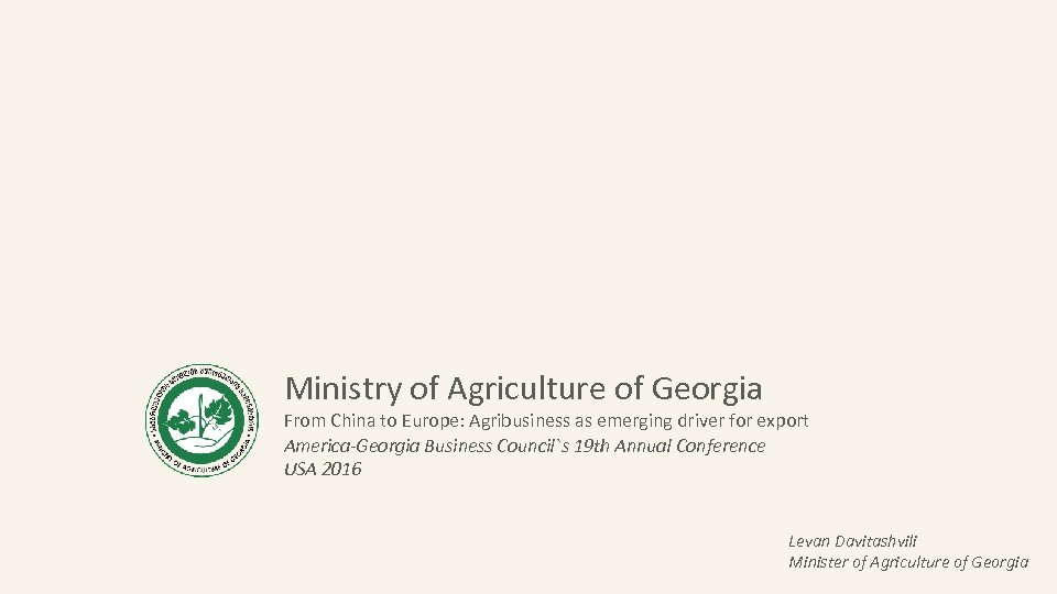 Ministry of Agriculture of Georgia From China to Europe: Agribusiness as emerging driver for