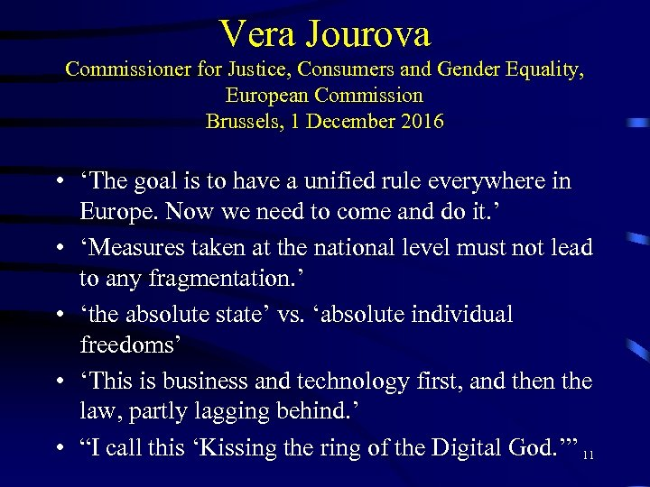 Vera Jourova Commissioner for Justice, Consumers and Gender Equality, European Commission Brussels, 1 December