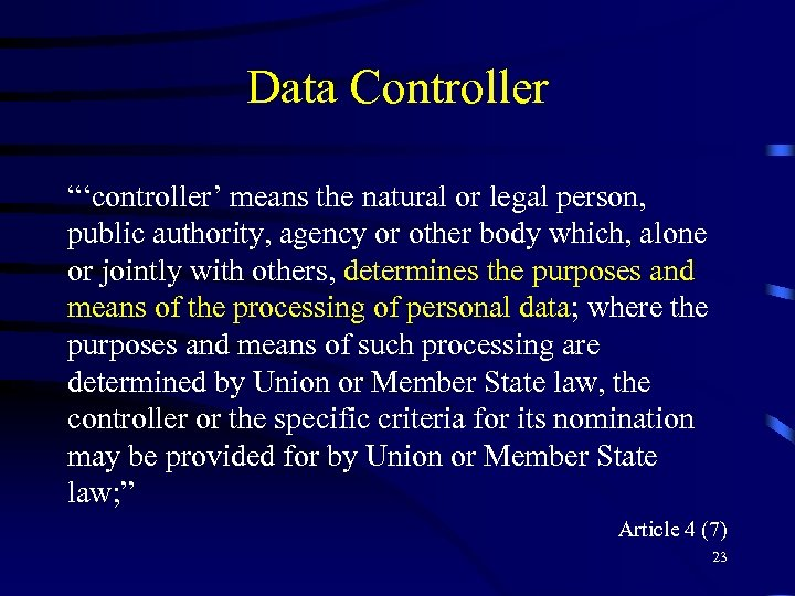 """Data Controller """"'controller' means the natural or legal person, public authority, agency or other"""