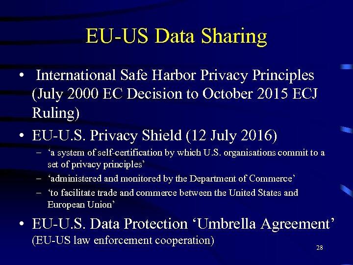 EU-US Data Sharing • International Safe Harbor Privacy Principles (July 2000 EC Decision to