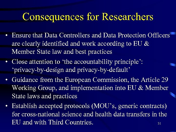 Consequences for Researchers • Ensure that Data Controllers and Data Protection Officers are clearly