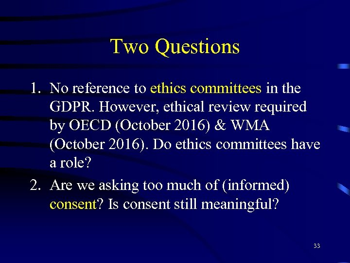 Two Questions 1. No reference to ethics committees in the GDPR. However, ethical review