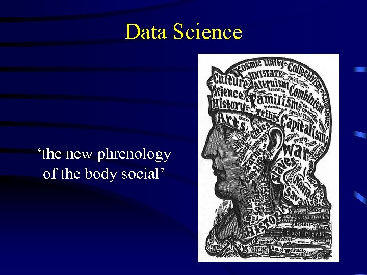 Data Science 'the new phrenology of the body social' 4
