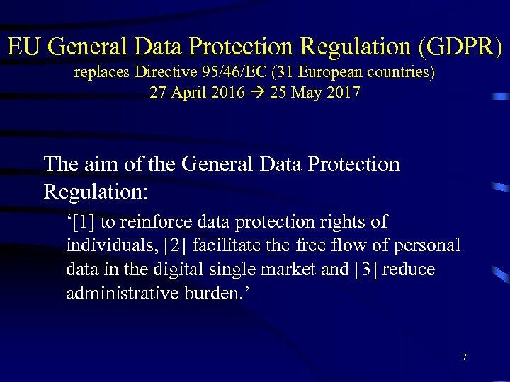 EU General Data Protection Regulation (GDPR) replaces Directive 95/46/EC (31 European countries) 27 April
