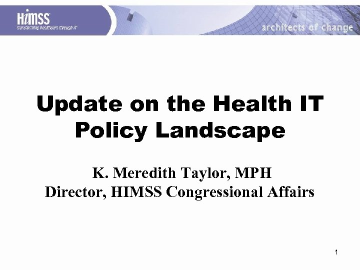 Update on the Health IT Policy Landscape K. Meredith Taylor, MPH Director, HIMSS Congressional