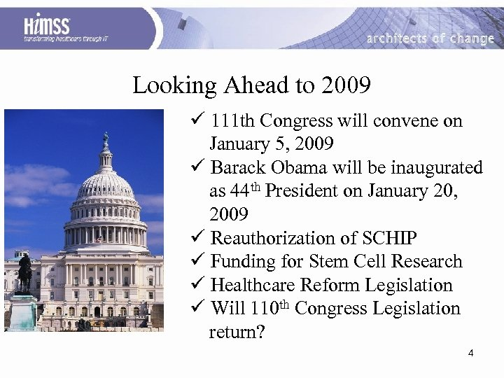 Looking Ahead to 2009 ü 111 th Congress will convene on January 5, 2009