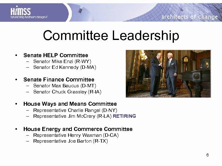 Committee Leadership • Senate HELP Committee – Senator Mike Enzi (R-WY) – Senator Ed