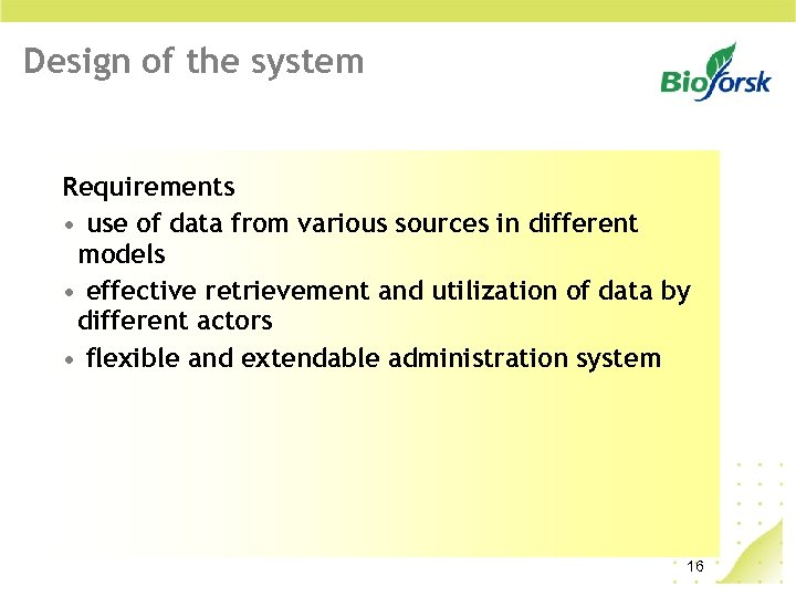 Design of the system Requirements • use of data from various sources in different