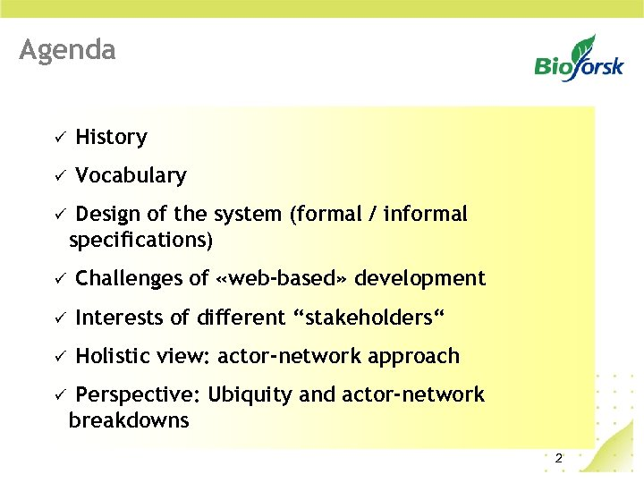 Agenda History Vocabulary Design of the system (formal / informal specifications) Challenges of «web-based»